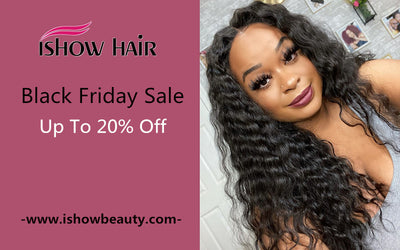 Ishow Hair Black Friday Sale : Up To 20% Off