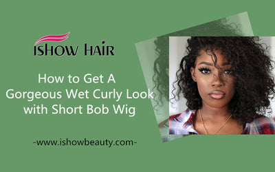 How to Get A Gorgeous Wet Curly Look with Short Bob Wig