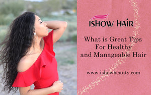What is Great Tips For Healthy and Manageable Hair