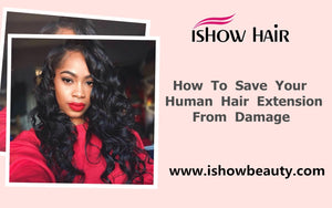 How To Save Your Human Hair Extension From Damage