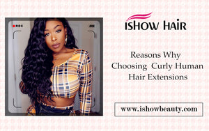 Reasons Why Choosing Curly Human Hair Extensions