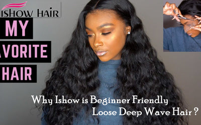 Why Ishow is Beginner Friendly Loose Deep Wave Hair ?