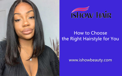 How to Choose the Right Hairstyle for You