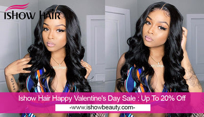 Ishow Hair Happy Valentine's Day Sale : Up To 20% Off