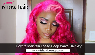 How to Maintain Loose Deep Wave Hair Wig