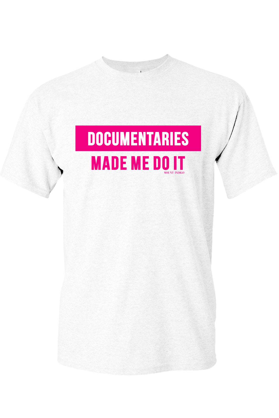 Documentaries Made Me Do It Tee