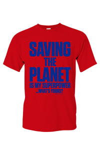 Saving The Planet Is My Super Power Tee