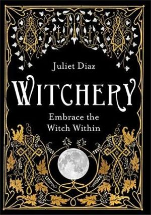 WICCAN BOOKS - Witchery: Embrace the Witch Within