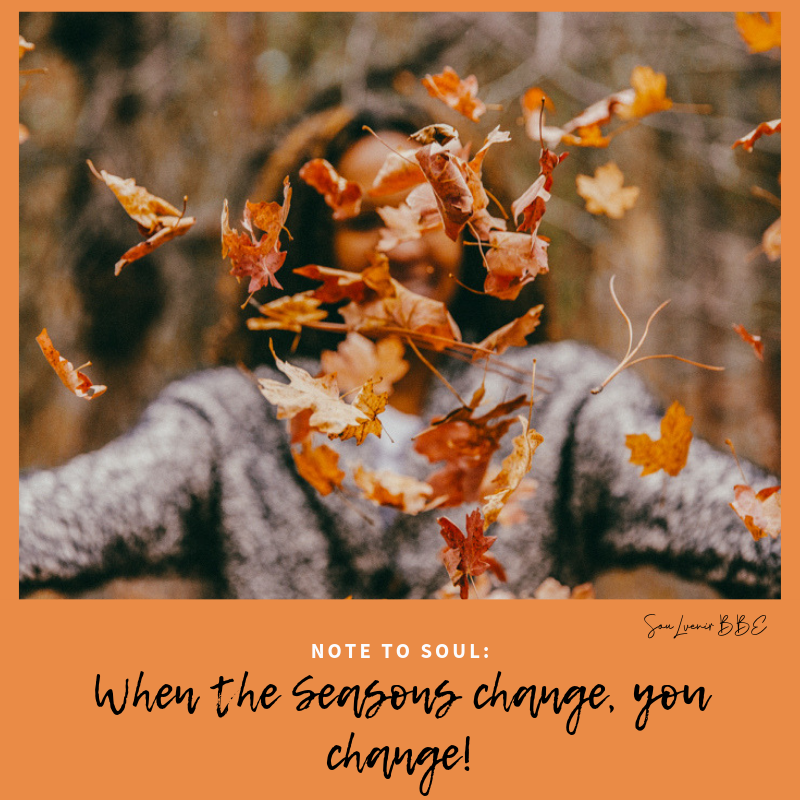 Note to Soul: When the Season's Change, You Change: Be Prepared Part 2