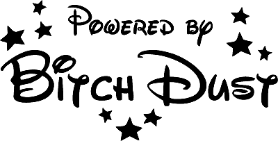 Powered by Bitch Dust Vinyl Decal-Fun Fare Decals