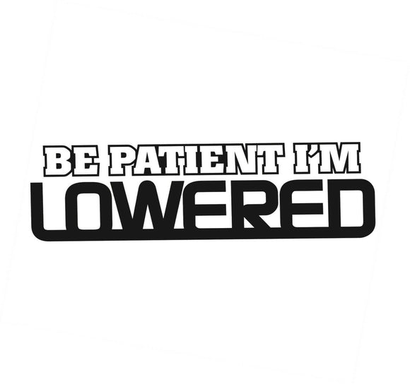Be Patient Im Lowered Car Window Sticker Vinyl Decal Jdm Fresh Stance Drift Euro-Fun Fare Decals