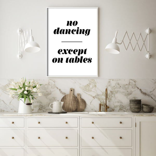 NO DANCING, EXCEPT ON TABLES