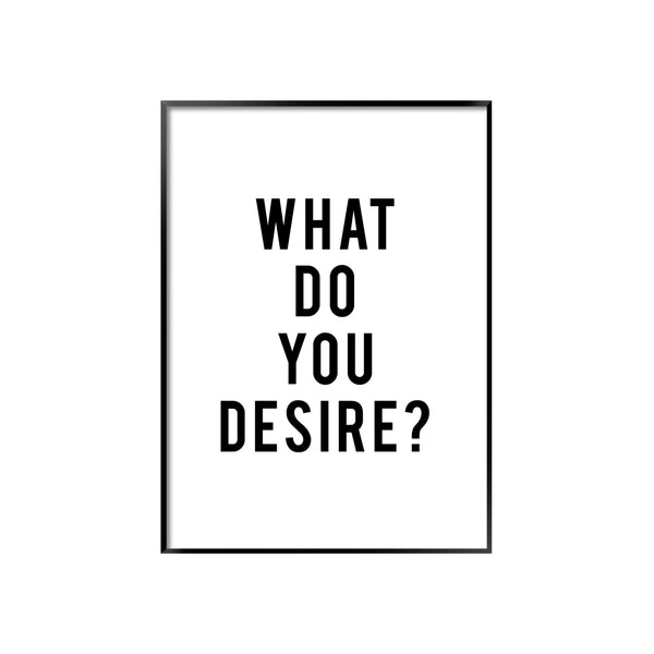 WHAT DO YOU DESIRE?