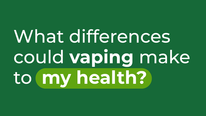 VPZ What differences could vaping make to my health?