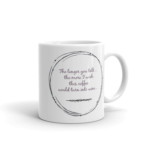 Coffee Cup 'The longer you talk...the more I wish this coffee would turn into wine...'