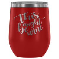 'This Might Be Wine' Stemless Wine Tumbler (12 oz Stainless Steel)