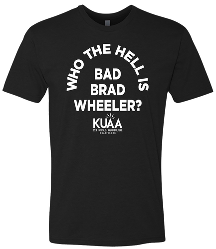Donate $60 and receive this limited edition KUAA - Who the Hell is Bad Brad Wheeler?
