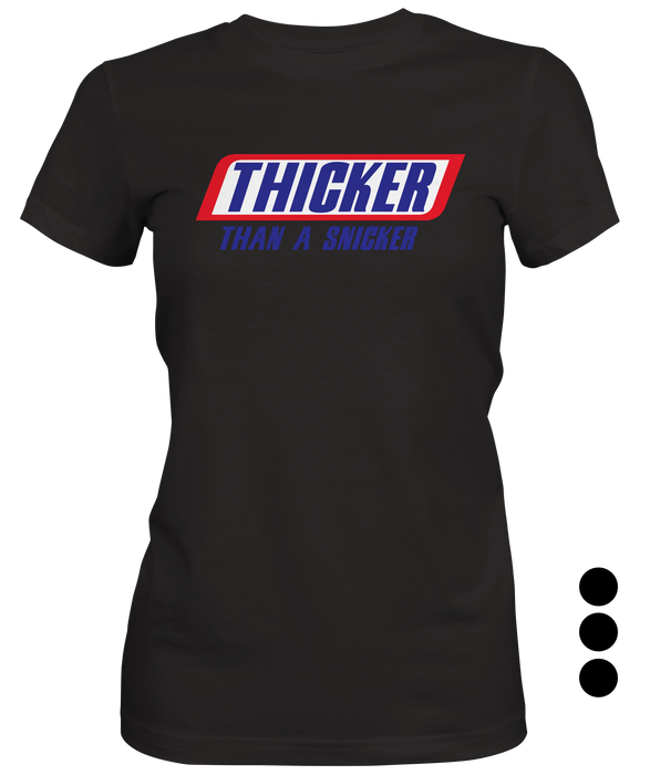Thicker Than A Snicker Woman's T-shirt