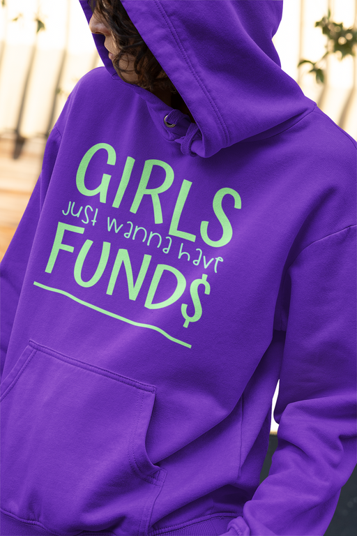 Girls Just Wanna Have Funds Hoodie
