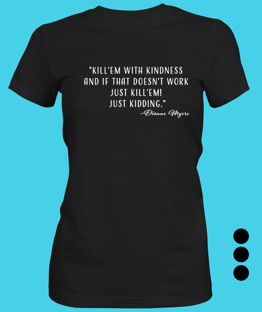 Kill'em with Kindness Women's T-shirt