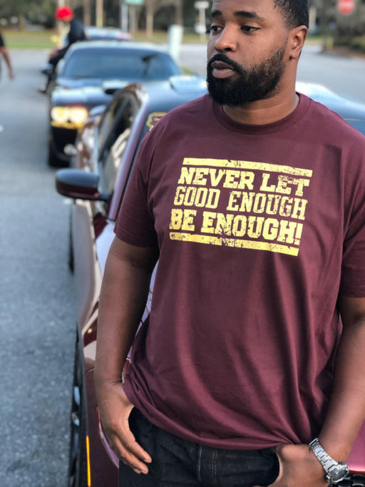 Never Let Good Enough Be Enough T-shirt