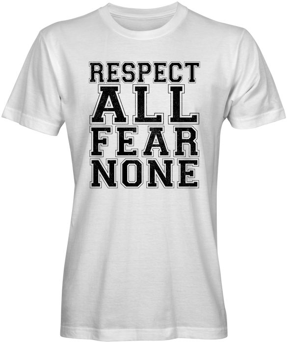 Respect All Fear None T-shirts