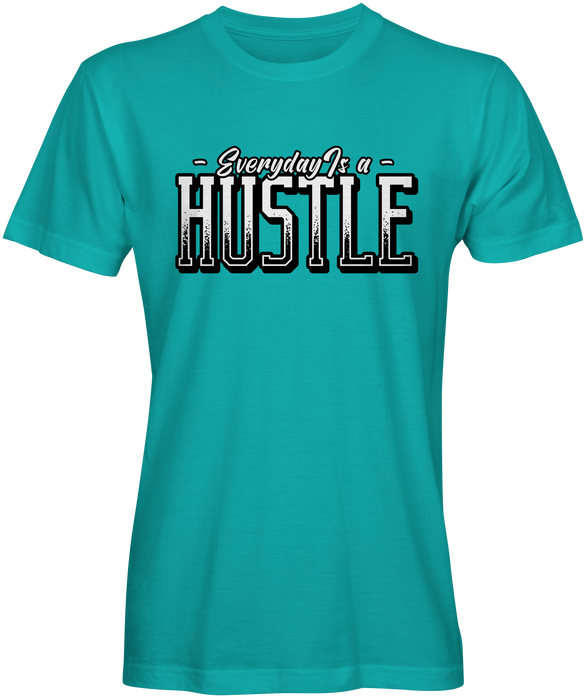 Everyday Is A Hustle T-shirt for Sale