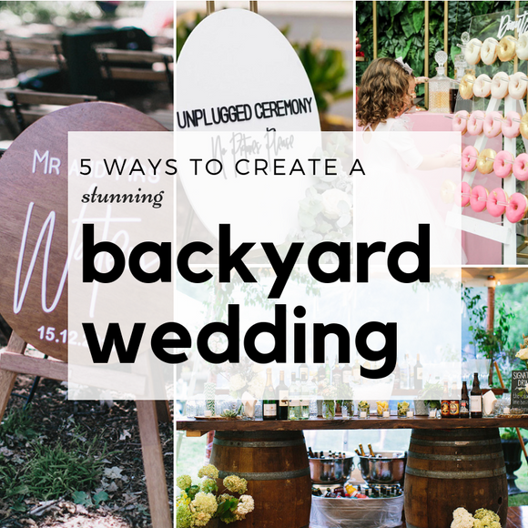 5 Ways to Create a Stunning Backyard Wedding