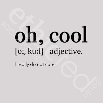 Druckbild: oh, cool; adjective.; I really do not care.