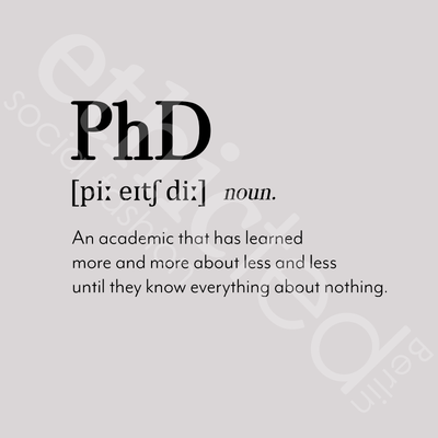 Druckbild: PhD, noun.; An academic that has learned more and more about less and less until they know everything about nothing.