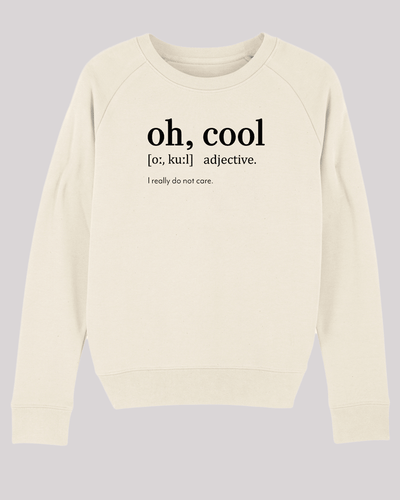 "Damen Sweatshirt ETH005-oh-cool in Natural Raw von ethicted, Spaß-Lexikon-Text ""oh, cool; adjective; I realy do not care."", gefertigt aus Bio-Baumwolle"