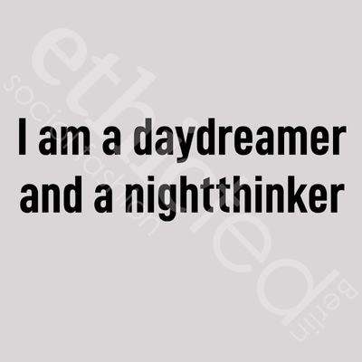 Druckbild: I am a daydreamer and a nightthinker