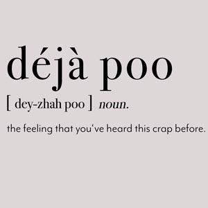 Druckbild: déjá poo, noun.; the feeling that you've heard this crap before