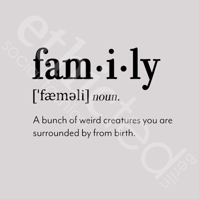 Druckbild: family, noun.; A bunch of weird creatures you are surrounded by from birth.