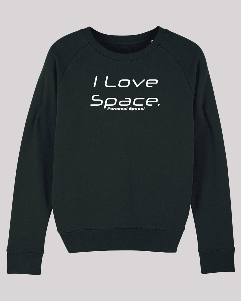 "Damen Sweatshirt ETH005-space in Black von ethicted, Motivtext  ""I love space. Personal space!"", gefertigt aus Bio-Baumwolle"