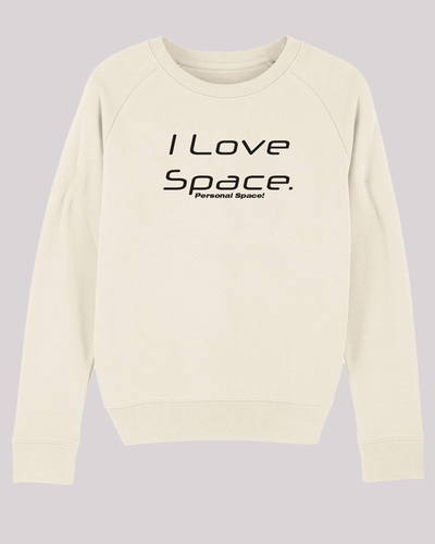 "Damen Sweatshirt ETH005-space in Natural Raw von ethicted, Motivtext ""I love space. Personal space!"", gefertigt aus Bio-Baumwolle"