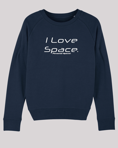 "Damen Sweatshirt ETH005-space in French Navy von ethicted, Motivtext ""I love space. Personal space!"", gefertigt aus Bio-Baumwolle"