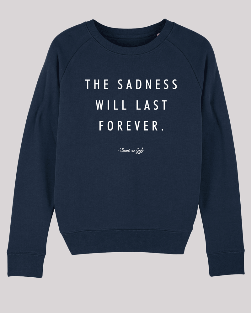 "Damen Sweatshirt ETH005-sadness in French Navy von ethicted, Zitattext von Vincent van Gogh ""The sadness will last forever."", gefertigt aus Bio-Baumwolle"