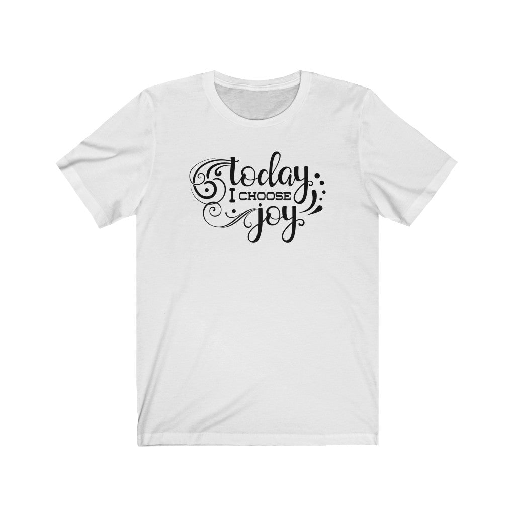 Today I Choose Joy Unisex Jersey Short Sleeve Tee