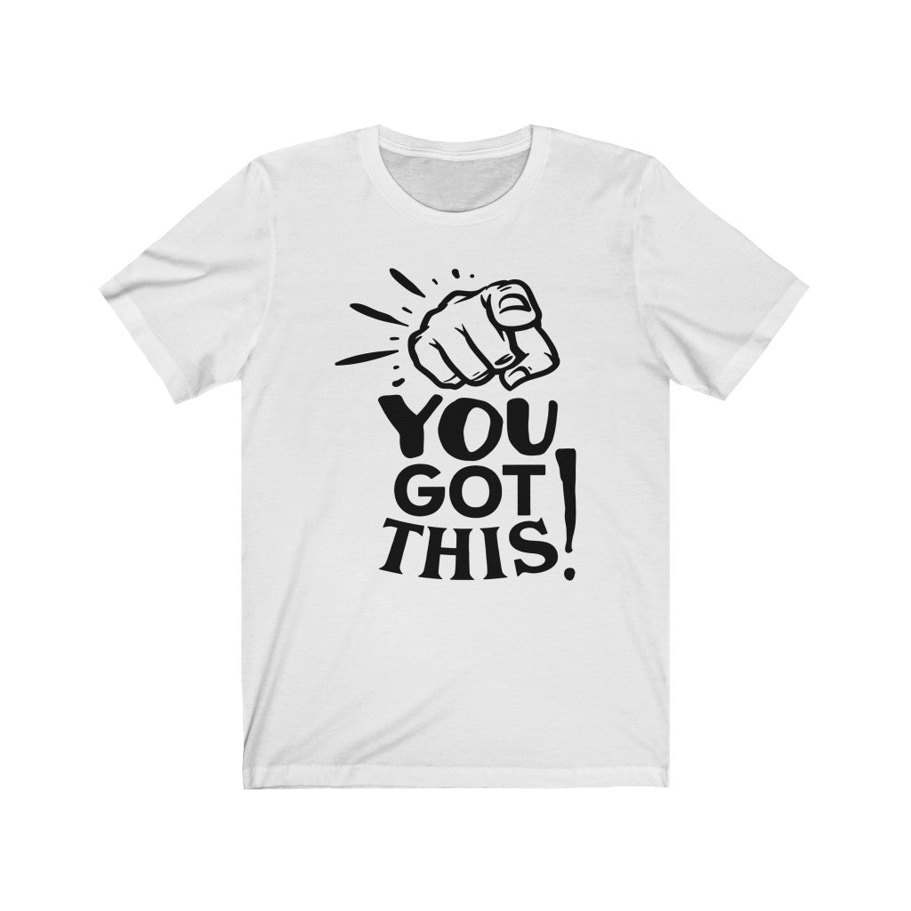 You Got This Unisex Jersey Short Sleeve Tee