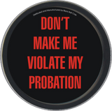 Don't Make Me Violate My Probation Round Stash Tin