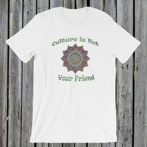 Culture is Not Your Friend T-Shirt