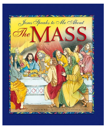 Jesus Speaks to Me about the Mass Hardcover by Angela M. Burrin