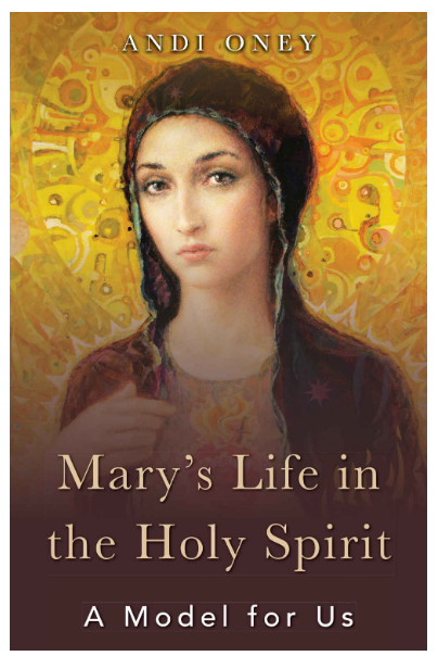 Mary's Life in the Holy Spirit A Model for Us By Andi Oney