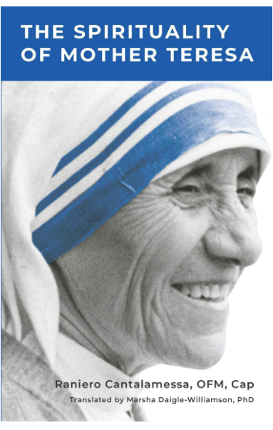 The Spirituality of Mother Teresa By Raniero Cantalamesse, OFM, CAP