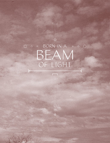 Born In a Beam of Light