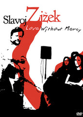 Slavoj Žižek - Love Without Mercy