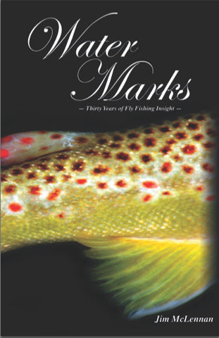 Water Marks: 30 Years of Fly Fishing Insight | Jim McLennan