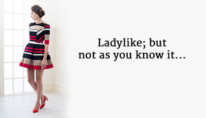 Ladylike – but not as you know it!