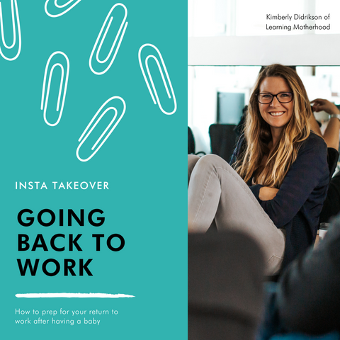 insta takeover with kimberly didrikson of learning motherhood on 'going back to work - how to prep for your return to the work force after baby arrives'. shows image of kimberly didrikson.